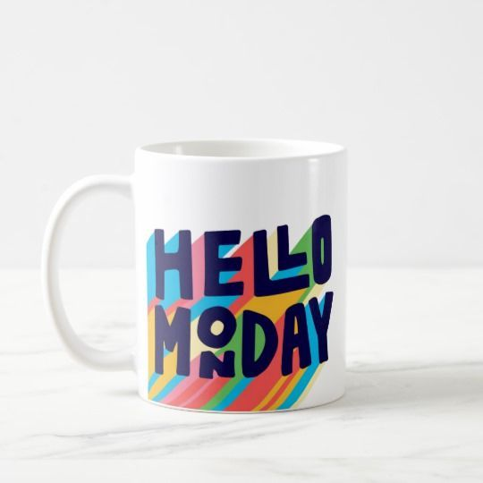 Colorful Enthusiasm Hello Monday Ceramic Mug,Funny Coffee Cup, Quote Mug, Funny Mug