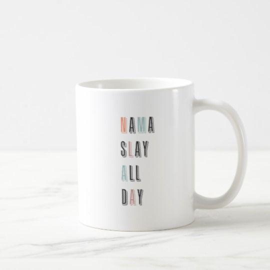 Funny Quote Nama Slay Motivational Ceramic Mug