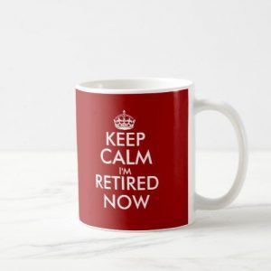 Keep calm i'm retired now Ceramic Mug