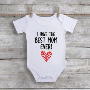 I Have The Best Mom EverBaby Onesie