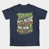 Trekking Because Someone Has To Be Awesome Tee Shirt
