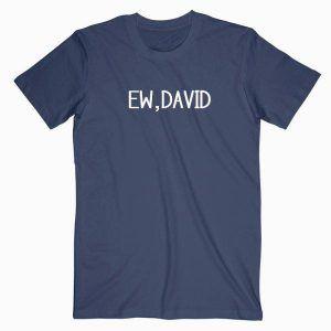 Ew, David Quotes Tee Shirt