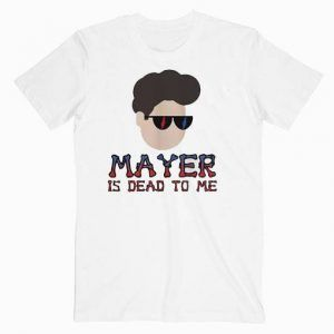 John Mayer Is Dead To Me Music Tee Shirt
