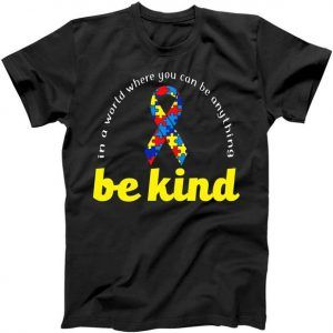 Autism Awareness Be Anything Be Kind Tee Shirt