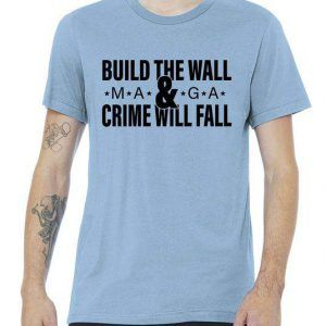 Build The Wall And Crime Will Fall Premium Tee Shirt