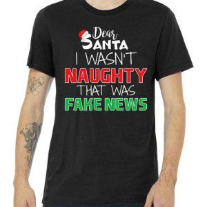 Dear Santa I Wasn't Naughty That Was Fake News Tee Shirt