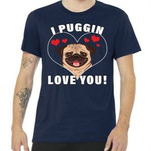 I Puggin Love You Tee Shirt
