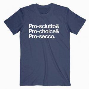 Pro Sciutto, Pro Choice And Pro Secco Tee Shirt
