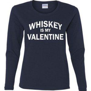Whiskey Is My Valentine Ladies Missy Fit Long Sleeve Tee Shirt