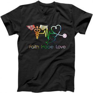 Faith Hope Love Nurse Tee Shirt