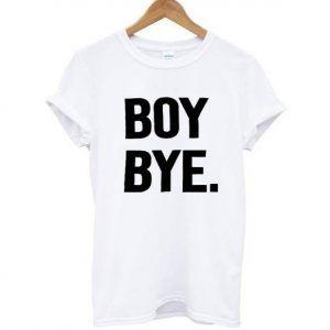 Boy bye white Tee Shirt