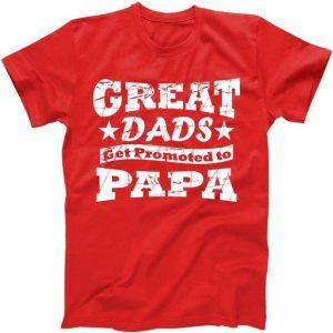 Great Dads Get Promoted To Papa Tee Shirt