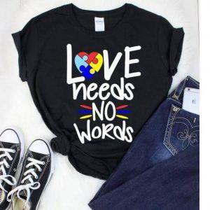 LOVE NEEDS NO WORDS Tee Shirt