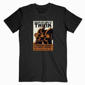 You're Not Paid To Think Tee Shirt