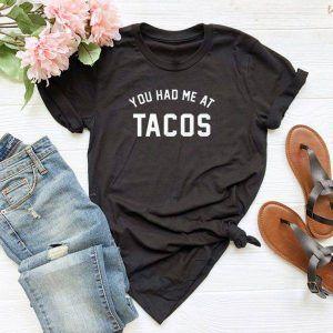 You Had Me at Tacos Tee Shirt