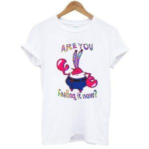 Are You Feeling It Now Mr Krabs Tee Shirt