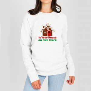 Is-Your-House-on-Fire-Clark-Sweatshirt