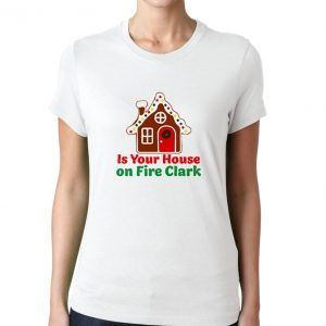 Is-Your-House-on-Fire-Clark-T-Shirt